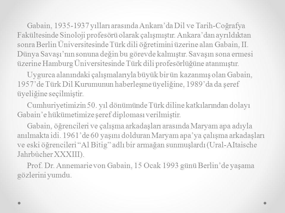 Gabain, 1935-1937 yılları arasında Ankara'da Dil ve Tarih-Coğrafya Fakültesinde Sinoloji profesörü olarak çalışmıştır.