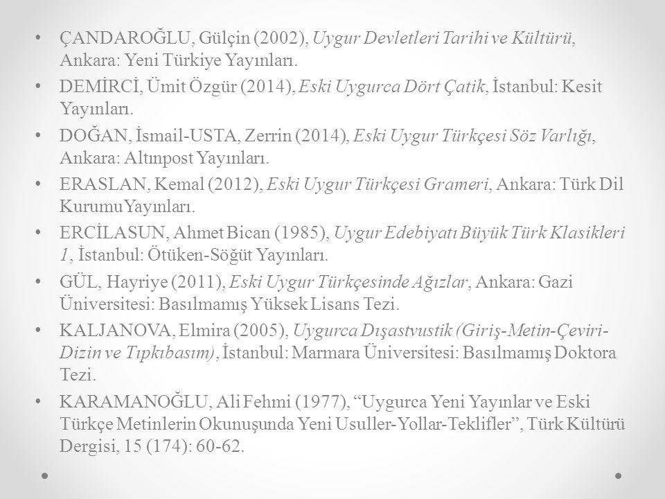 ÇANDAROĞLU, Gülçin (2002), Uygur Devletleri Tarihi ve Kültürü, Ankara: Yeni Türkiye Yayınları.