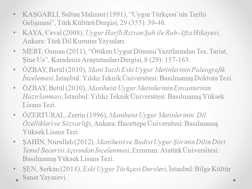 KAŞGARLI, Sultan Mahmut (1991), Uygur Türkçesi'nin Tarihi Gelişmesi , Türk Kültürü Dergisi, 29 (355): 39-46.