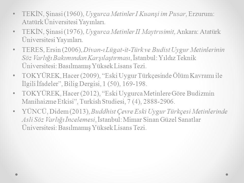TEKİN, Şinasi (1960), Uygurca Metinler I Kuanşi im Pusar, Erzurum: Atatürk Üniversitesi Yayınları.