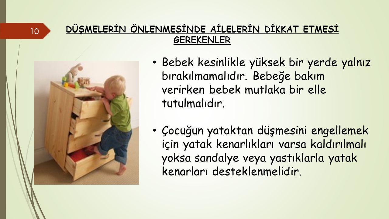 DÜŞMELERİN ÖNLENMESİNDE AİLELERİN DİKKAT ETMESİ GEREKENLER Bebek kesinlikle yüksek bir yerde yalnız bırakılmamalıdır. Bebeğe bakım verirken bebek mutl