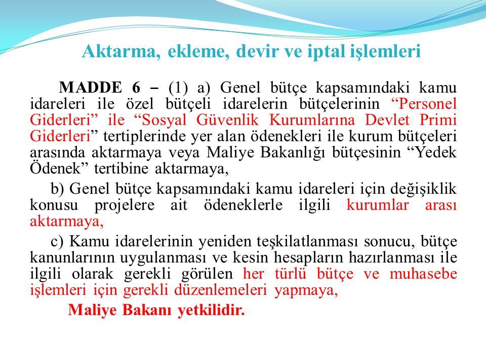 """Aktarma, ekleme, devir ve iptal işlemleri MADDE 6 ‒ (1) a) Genel bütçe kapsamındaki kamu idareleri ile özel bütçeli idarelerin bütçelerinin """"Personel"""