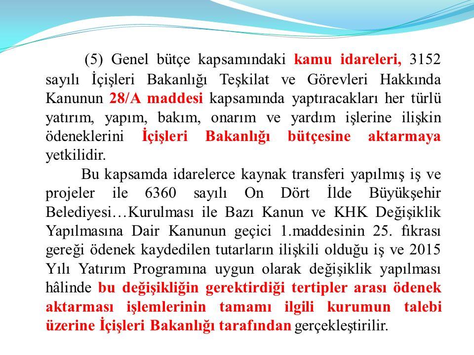 (5) Genel bütçe kapsamındaki kamu idareleri, 3152 sayılı İçişleri Bakanlığı Teşkilat ve Görevleri Hakkında Kanunun 28/A maddesi kapsamında yaptıracakl