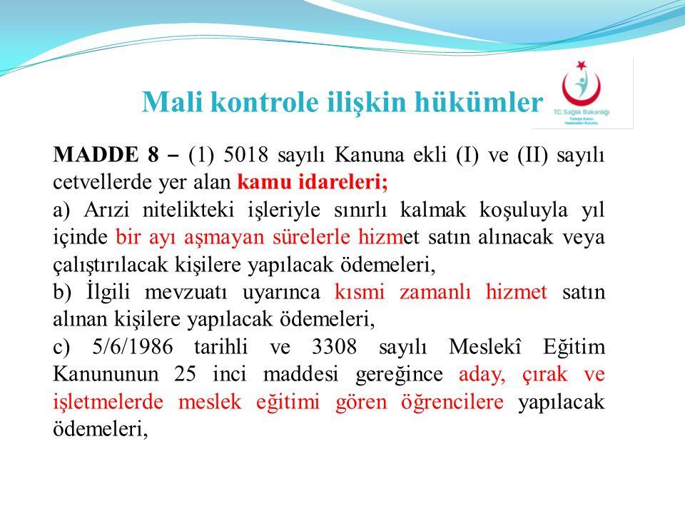 Mali kontrole ilişkin hükümler MADDE 8 ‒ (1) 5018 sayılı Kanuna ekli (I) ve (II) sayılı cetvellerde yer alan kamu idareleri; a) Arızi nitelikteki işle