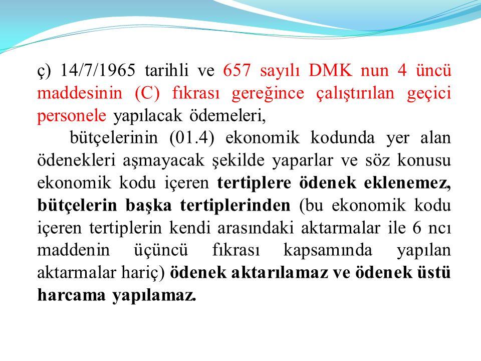 ç) 14/7/1965 tarihli ve 657 sayılı DMK nun 4 üncü maddesinin (C) fıkrası gereğince çalıştırılan geçici personele yapılacak ödemeleri, bütçelerinin (01