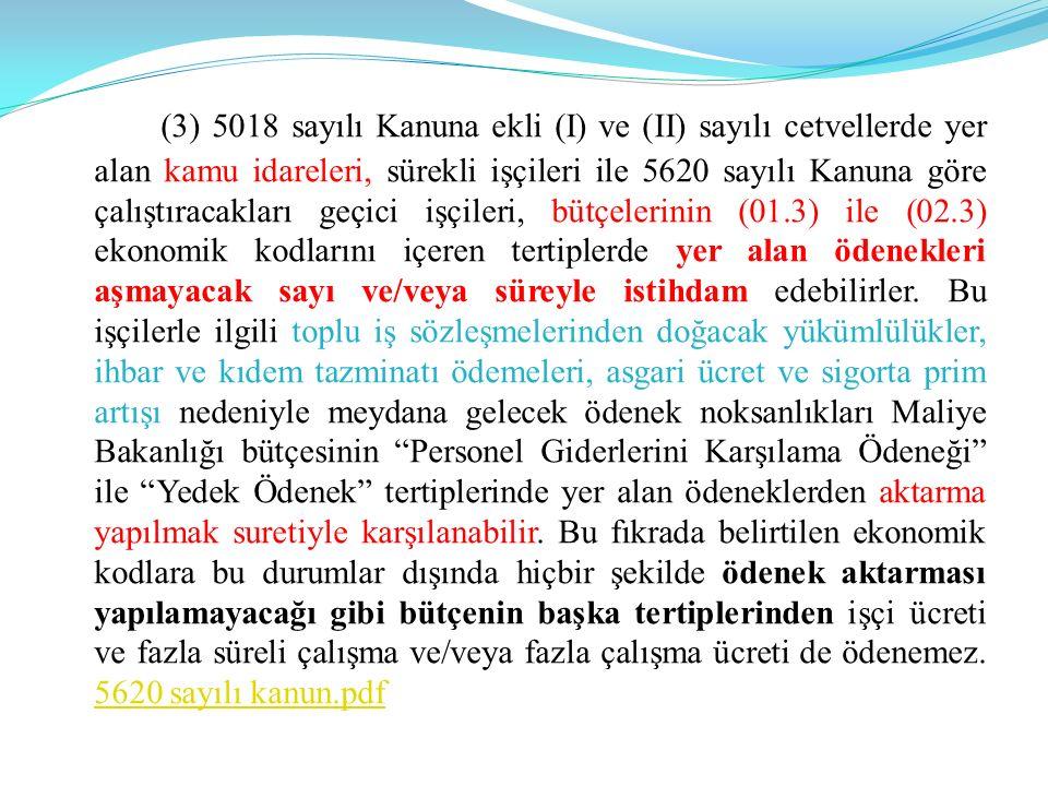 (3) 5018 sayılı Kanuna ekli (I) ve (II) sayılı cetvellerde yer alan kamu idareleri, sürekli işçileri ile 5620 sayılı Kanuna göre çalıştıracakları geçi