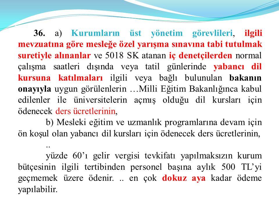 36. a) Kurumların üst yönetim görevlileri, ilgili mevzuatına göre mesleğe özel yarışma sınavına tabi tutulmak suretiyle alınanlar ve 5018 SK atanan iç