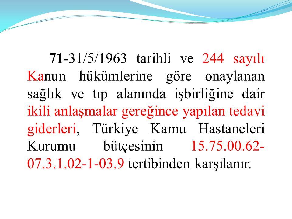 71-31/5/1963 tarihli ve 244 sayılı Kanun hükümlerine göre onaylanan sağlık ve tıp alanında işbirliğine dair ikili anlaşmalar gereğince yapılan tedavi