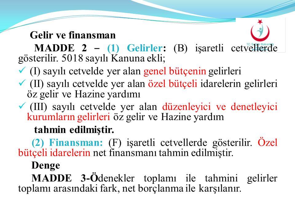 Gelir ve finansman MADDE 2 ‒ (1) Gelirler: (B) işaretli cetvellerde gösterilir. 5018 sayılı Kanuna ekli; (I) sayılı cetvelde yer alan genel bütçenin g