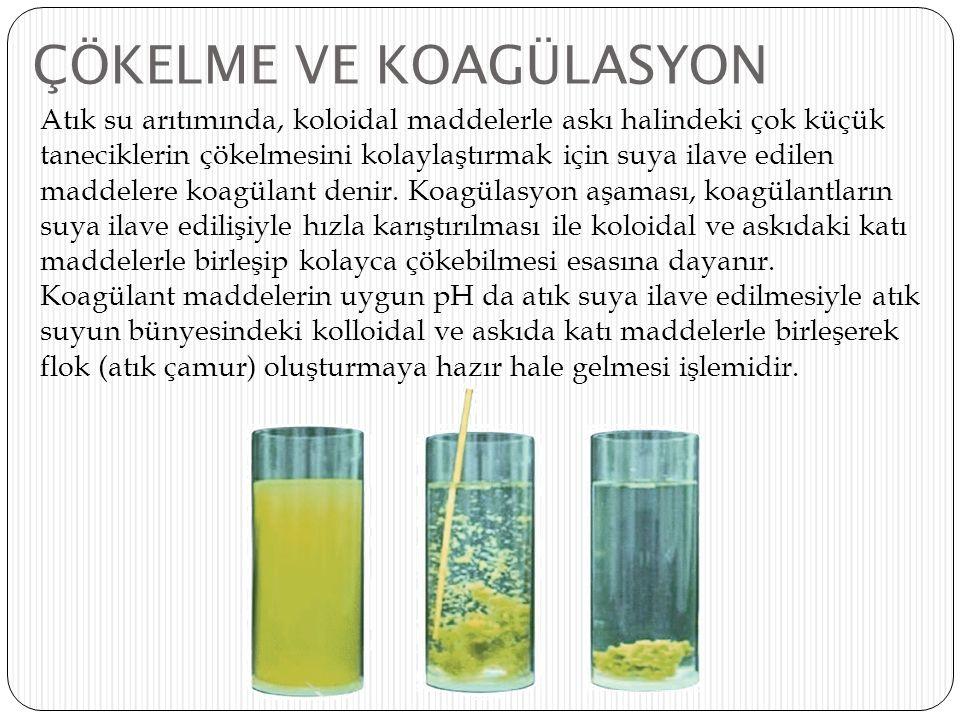 ÇÖKELME VE KOAGÜLASYON Atık su arıtımında, koloidal maddelerle askı halindeki çok küçük taneciklerin çökelmesini kolaylaştırmak için suya ilave edilen