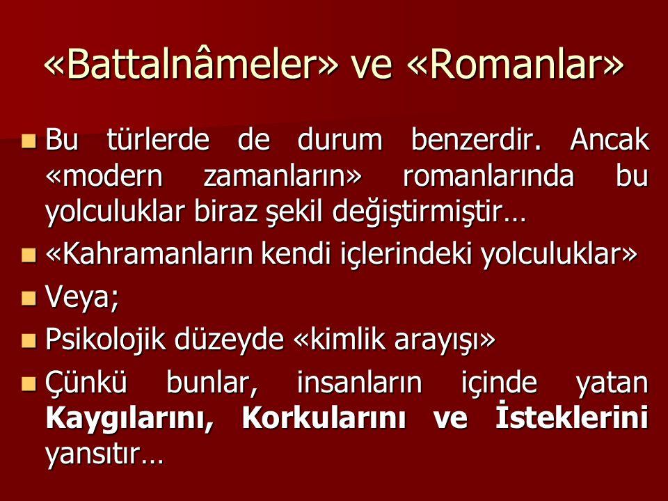 «Battalnâmeler» ve «Romanlar» Bu türlerde de durum benzerdir.
