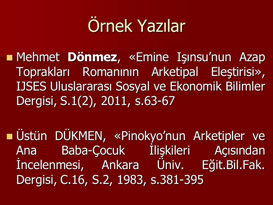 Örnek Yazılar Mehmet Dönmez, «Emine Işınsu'nun Azap Toprakları Romanının Arketipal Eleştirisi», IJSES Uluslararası Sosyal ve Ekonomik Bilimler Dergisi