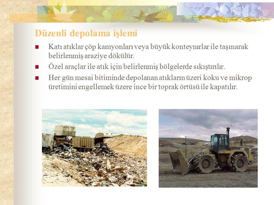 Düzenli depolama işlemi Katı atıklar çöp kamyonları veya büyük konteynırlar ile taşınarak belirlenmiş araziye dökülür.