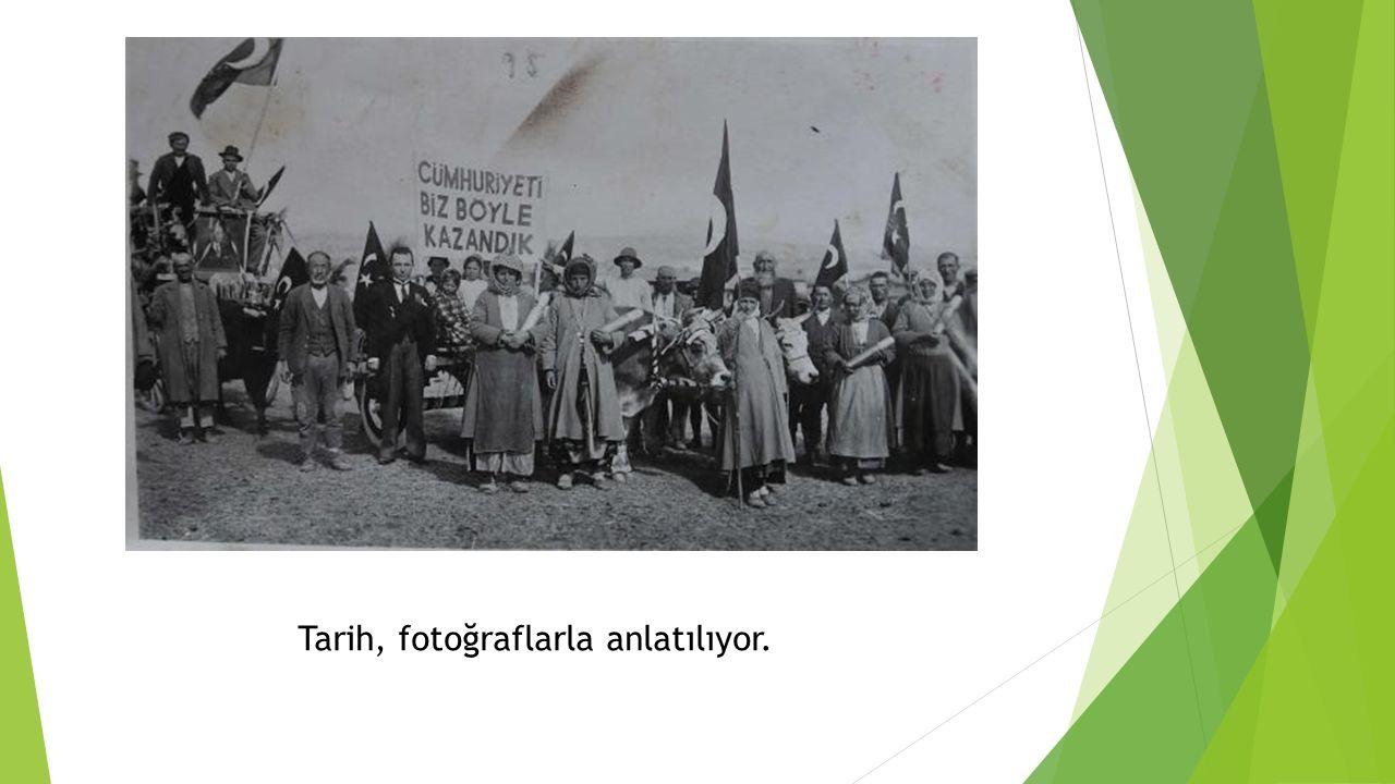 Tarih, fotoğraflarla anlatılıyor.