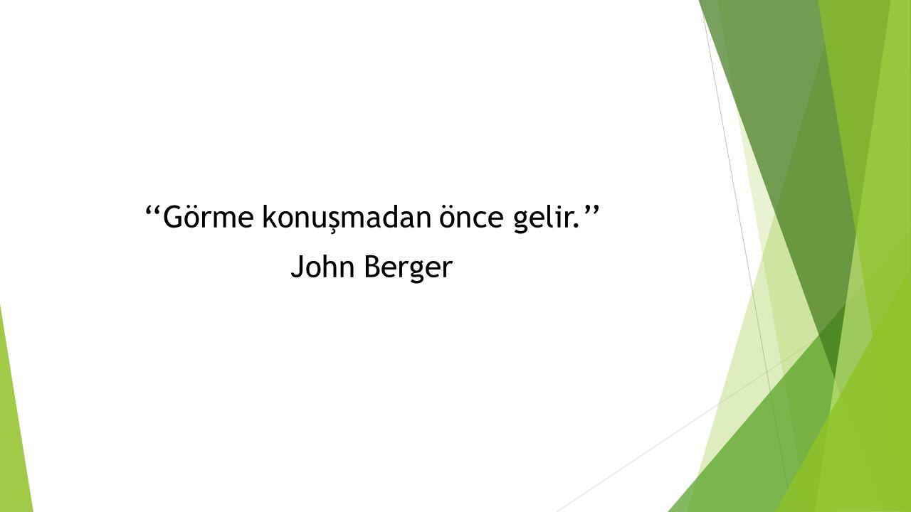 ''Görme konuşmadan önce gelir.'' John Berger