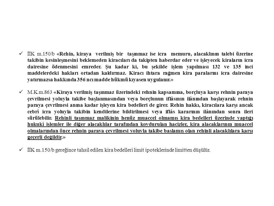İİK m.150/b «Rehin, kiraya verilmiş bir taşınmaz ise icra memuru, alacaklının talebi üzerine takibin kesinleşmesini beklemeden kiracıları da takipten