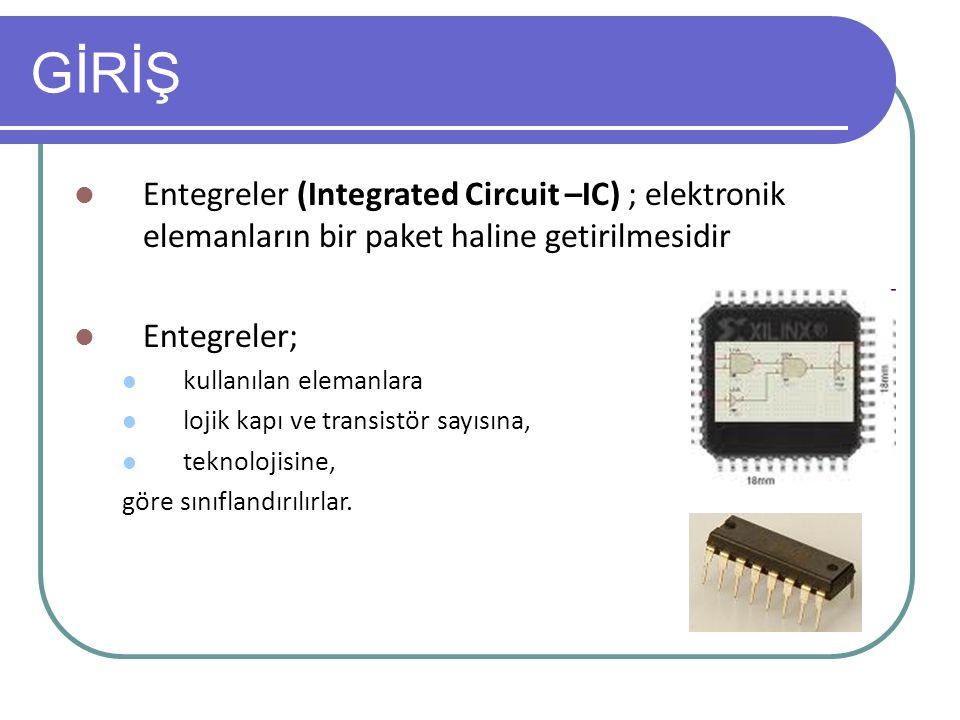 GİRİŞ Entegreler (Integrated Circuit –IC) ; elektronik elemanların bir paket haline getirilmesidir Entegreler; kullanılan elemanlara lojik kapı ve tra