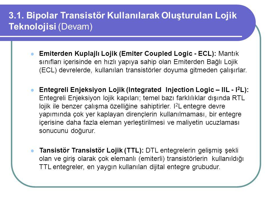 3.1. Bipolar Transistör Kullanılarak Oluşturulan Lojik Teknolojisi (Devam) Emiterden Kuplajlı Lojik (Emiter Coupled Logic - ECL): Mantık sınıfları içe