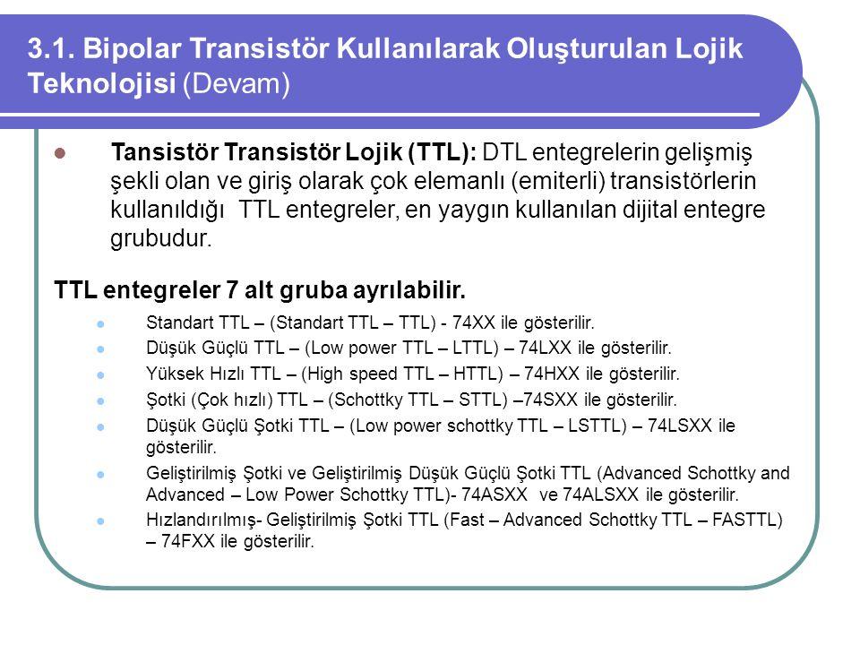 3.1. Bipolar Transistör Kullanılarak Oluşturulan Lojik Teknolojisi (Devam) Tansistör Transistör Lojik (TTL): DTL entegrelerin gelişmiş şekli olan ve g