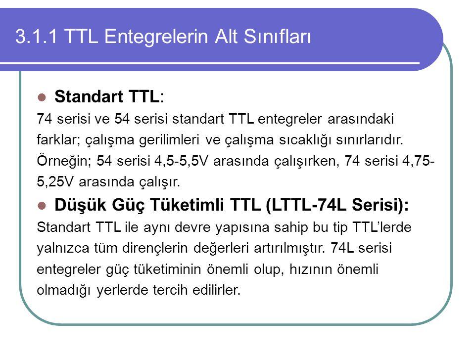 3.1.1 TTL Entegrelerin Alt Sınıfları Standart TTL: 74 serisi ve 54 serisi standart TTL entegreler arasındaki farklar; çalışma gerilimleri ve çalışma s
