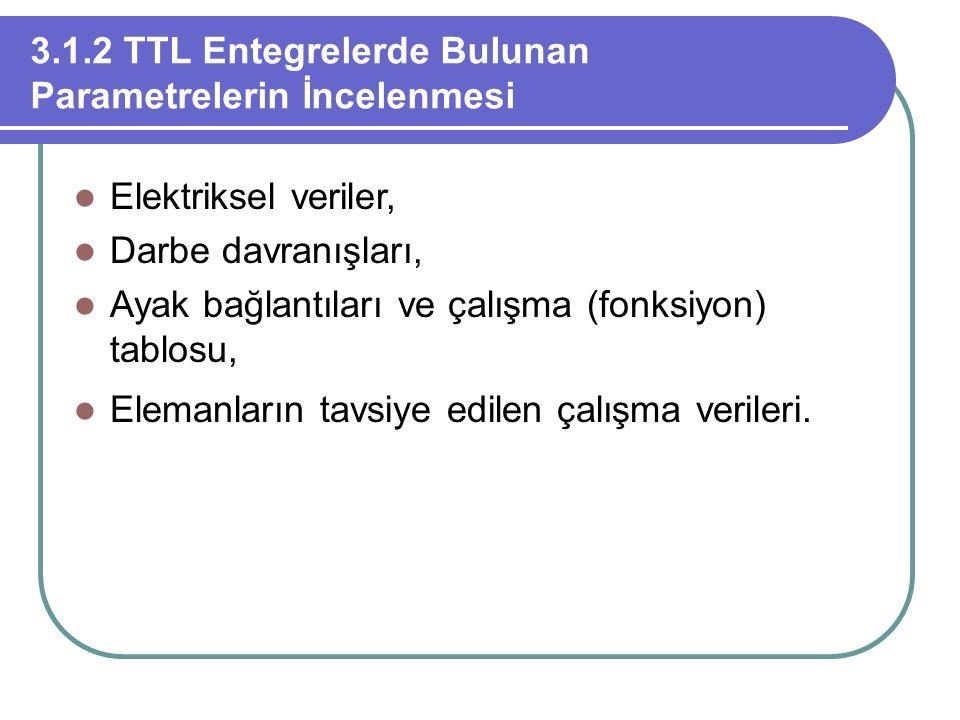 3.1.2 TTL Entegrelerde Bulunan Parametrelerin İncelenmesi Elektriksel veriler, Darbe davranışları, Ayak bağlantıları ve çalışma (fonksiyon) tablosu, E