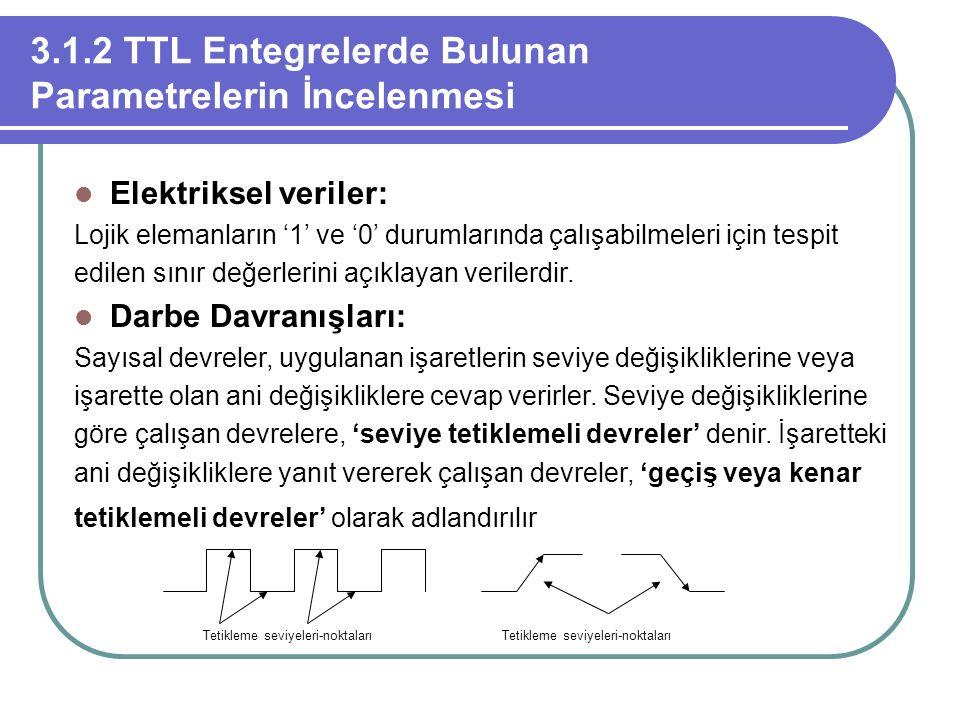 3.1.2 TTL Entegrelerde Bulunan Parametrelerin İncelenmesi Elektriksel veriler: Lojik elemanların '1' ve '0' durumlarında çalışabilmeleri için tespit e