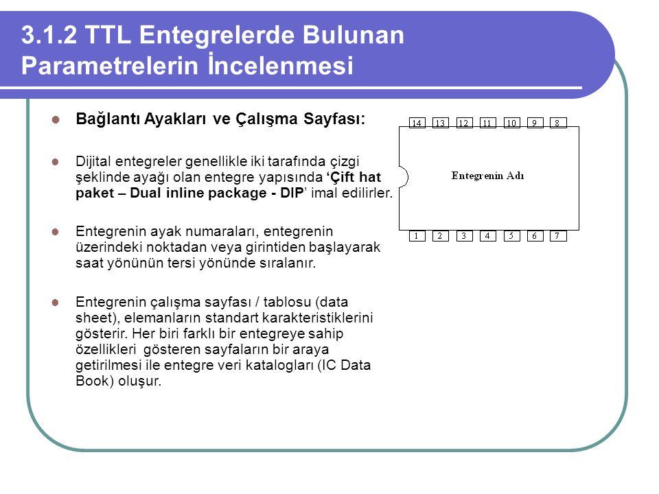 3.1.2 TTL Entegrelerde Bulunan Parametrelerin İncelenmesi Bağlantı Ayakları ve Çalışma Sayfası: Dijital entegreler genellikle iki tarafında çizgi şekl
