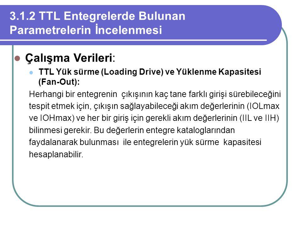 3.1.2 TTL Entegrelerde Bulunan Parametrelerin İncelenmesi Çalışma Verileri: TTL Yük sürme (Loading Drive) ve Yüklenme Kapasitesi (Fan-Out): Herhangi b