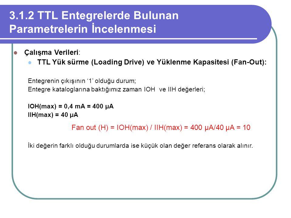 3.1.2 TTL Entegrelerde Bulunan Parametrelerin İncelenmesi Çalışma Verileri: TTL Yük sürme (Loading Drive) ve Yüklenme Kapasitesi (Fan-Out): Entegrenin