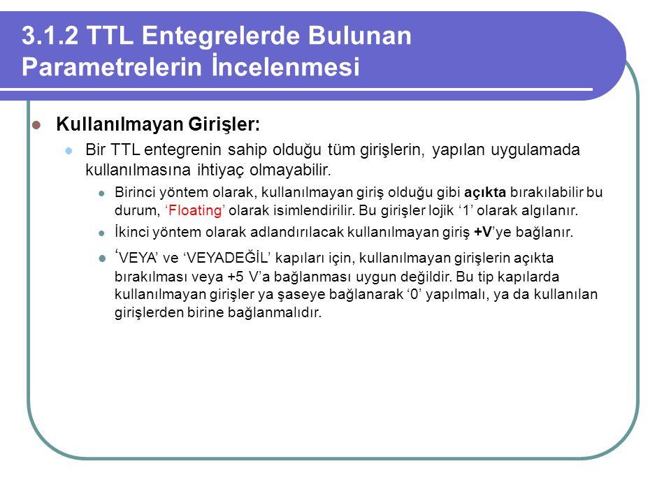 3.1.2 TTL Entegrelerde Bulunan Parametrelerin İncelenmesi Kullanılmayan Girişler: Bir TTL entegrenin sahip olduğu tüm girişlerin, yapılan uygulamada k