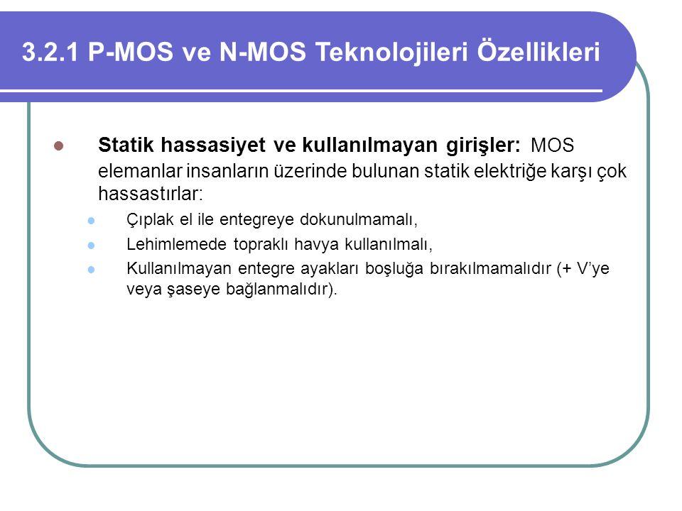 3.2.1 P-MOS ve N-MOS Teknolojileri Özellikleri Statik hassasiyet ve kullanılmayan girişler: MOS elemanlar insanların üzerinde bulunan statik elektriğe