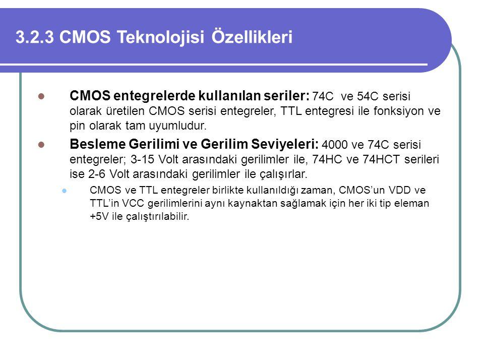 3.2.3 CMOS Teknolojisi Özellikleri CMOS entegrelerde kullanılan seriler: 74C ve 54C serisi olarak üretilen CMOS serisi entegreler, TTL entegresi ile f
