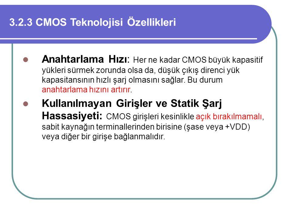 3.2.3 CMOS Teknolojisi Özellikleri Anahtarlama Hızı: Her ne kadar CMOS büyük kapasitif yükleri sürmek zorunda olsa da, düşük çıkış direnci yük kapasit