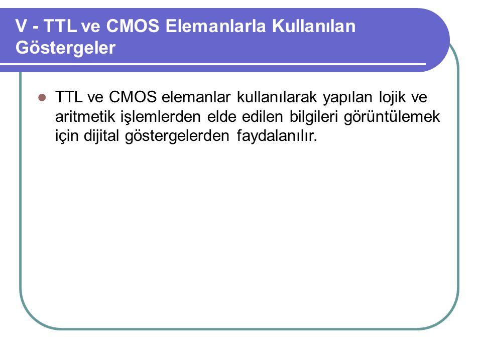 V - TTL ve CMOS Elemanlarla Kullanılan Göstergeler TTL ve CMOS elemanlar kullanılarak yapılan lojik ve aritmetik işlemlerden elde edilen bilgileri gör