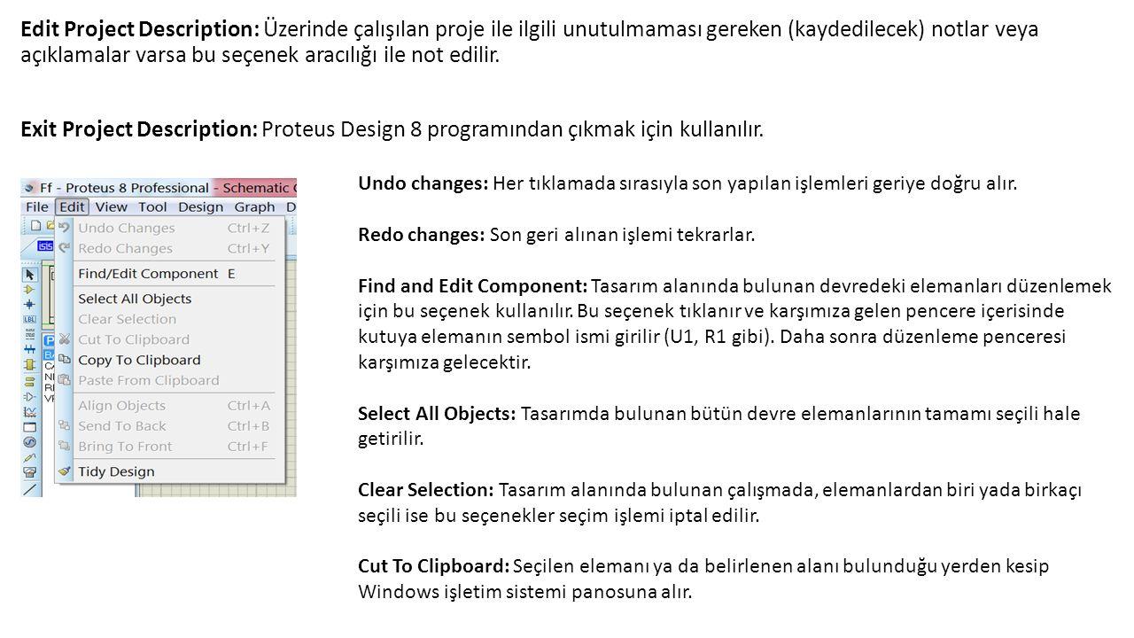 Edit Project Description: Üzerinde çalışılan proje ile ilgili unutulmaması gereken (kaydedilecek) notlar veya açıklamalar varsa bu seçenek aracılığı ile not edilir.