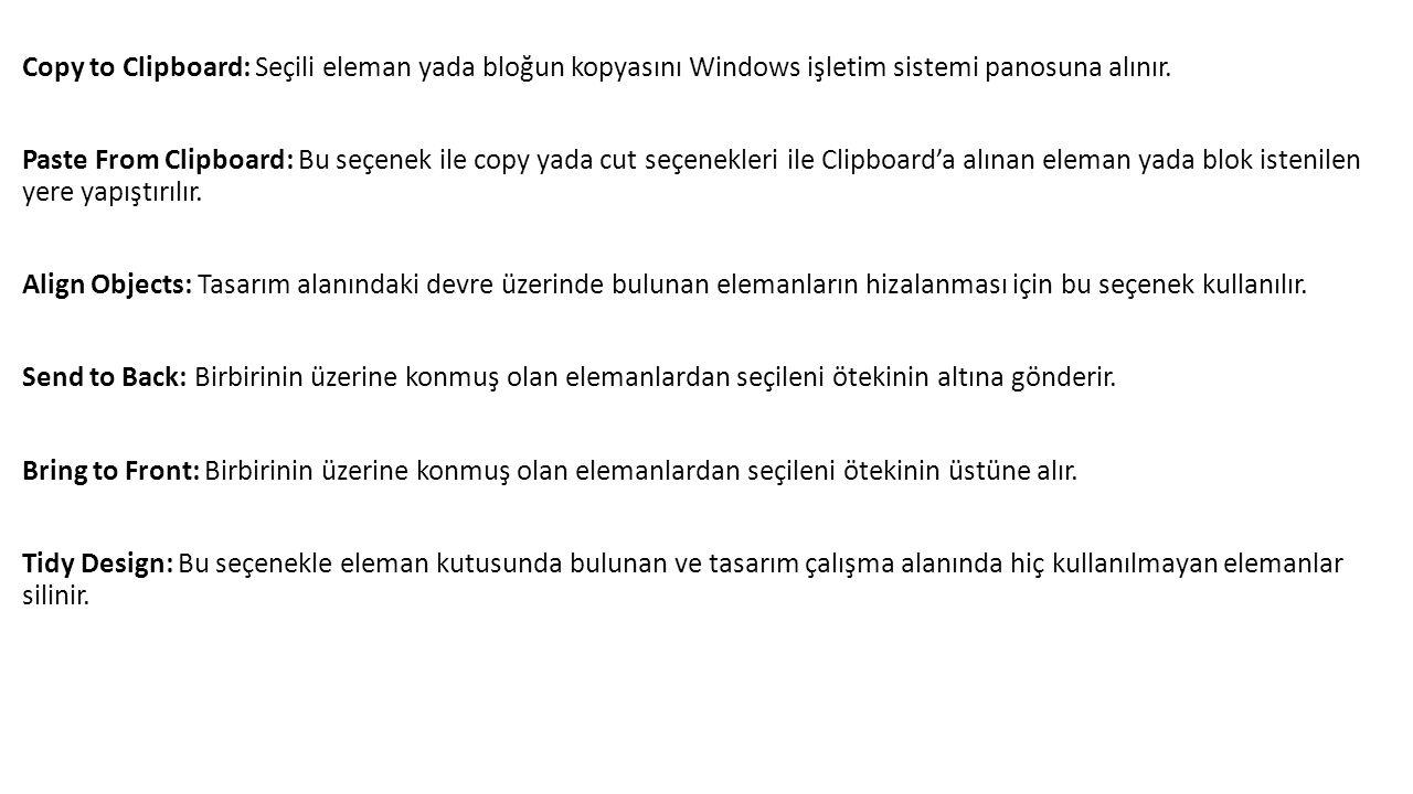 Copy to Clipboard: Seçili eleman yada bloğun kopyasını Windows işletim sistemi panosuna alınır.
