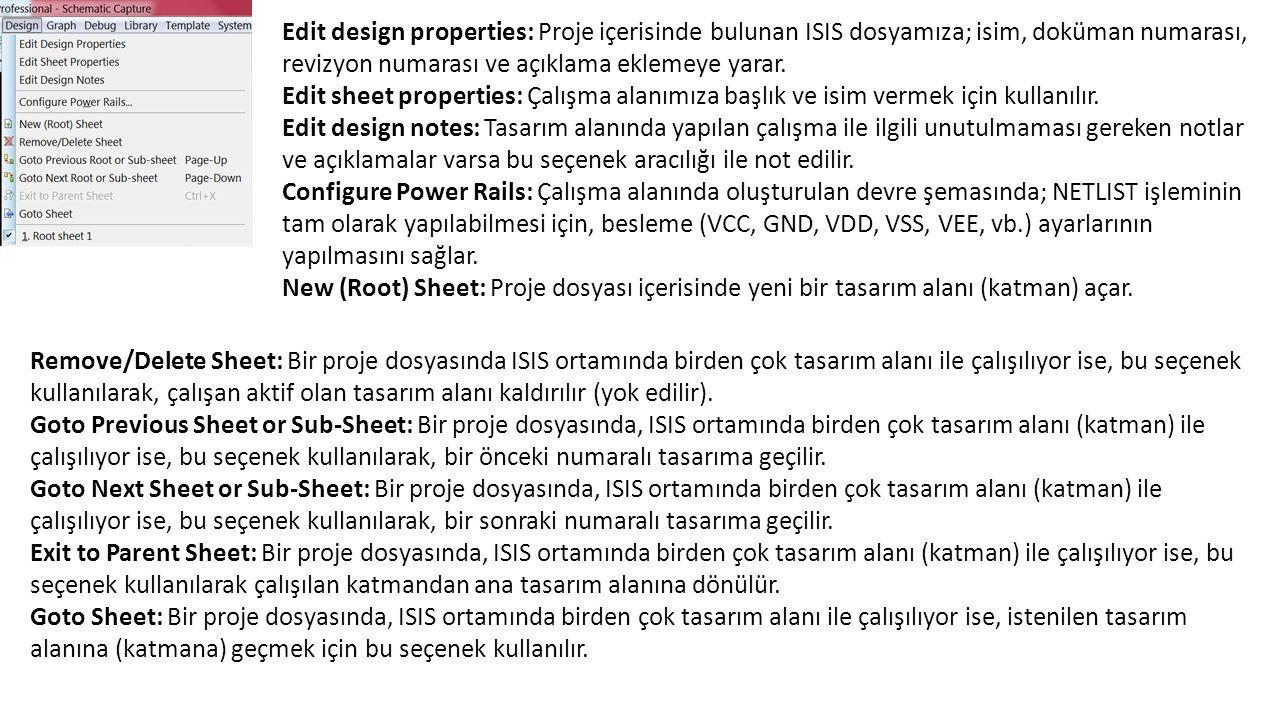 Edit design properties: Proje içerisinde bulunan ISIS dosyamıza; isim, doküman numarası, revizyon numarası ve açıklama eklemeye yarar.