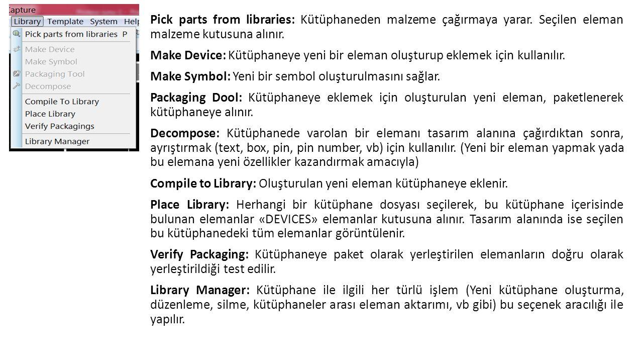 Pick parts from libraries: Kütüphaneden malzeme çağırmaya yarar.