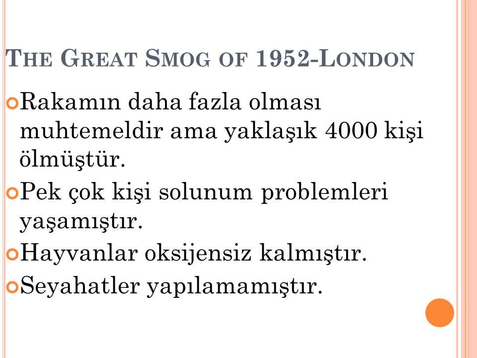 T HE G REAT S MOG OF 1952-L ONDON Rakamın daha fazla olması muhtemeldir ama yaklaşık 4000 kişi ölmüştür.