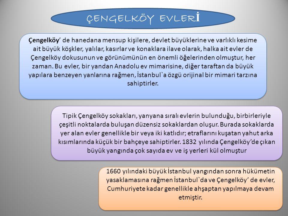 ÇENGELKÖY EVLER İ Çengelköy' de hanedana mensup kişilere, devlet büyüklerine ve varlıklı kesime ait büyük köşkler, yalılar, kasırlar ve konaklara ilav