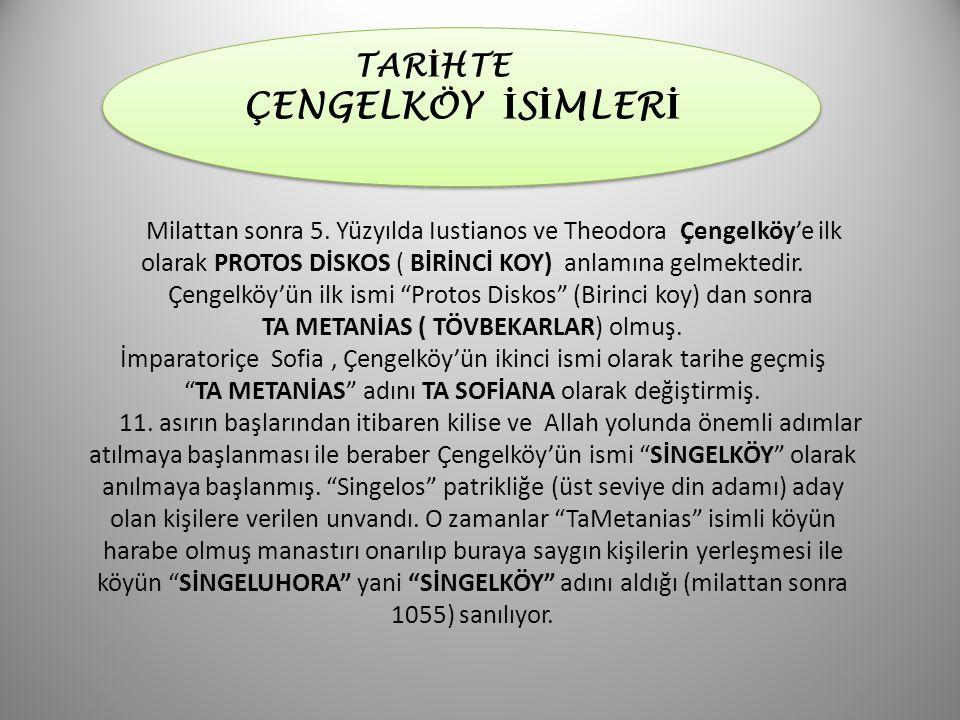 """Milattan sonra 5. Yüzyılda Iustianos ve Theodora Çengelköy'e ilk olarak PROTOS DİSKOS ( BİRİNCİ KOY) anlamına gelmektedir. Çengelköy'ün ilk ismi """"Prot"""