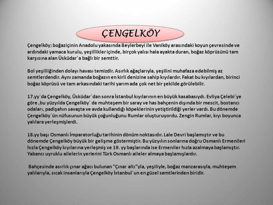 Çengelköy; boğaziçinin Anadolu yakasında Beylerbeyi ile Vaniköy arasındaki koyun çevresinde ve ardındaki yamaca kurulu, yeşillikler içinde, birçok yal