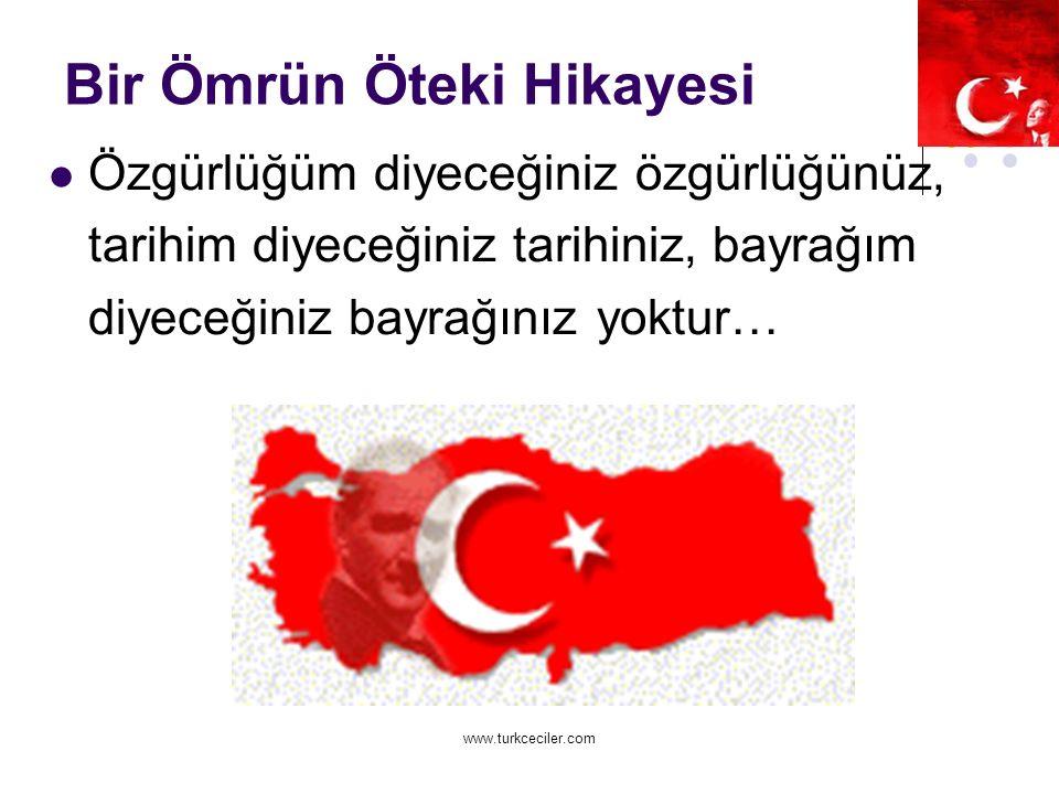 www.turkceciler.com Bir Ömrün Öteki Hikayesi Özgürlüğüm diyeceğiniz özgürlüğünüz, tarihim diyeceğiniz tarihiniz, bayrağım diyeceğiniz bayrağınız yoktur…