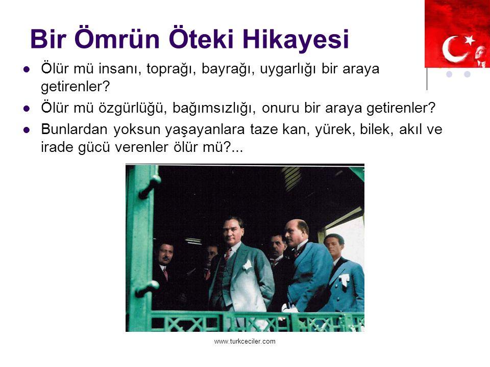 www.turkceciler.com Bir Ömrün Öteki Hikayesi Ölür mü insanı, toprağı, bayrağı, uygarlığı bir araya getirenler.
