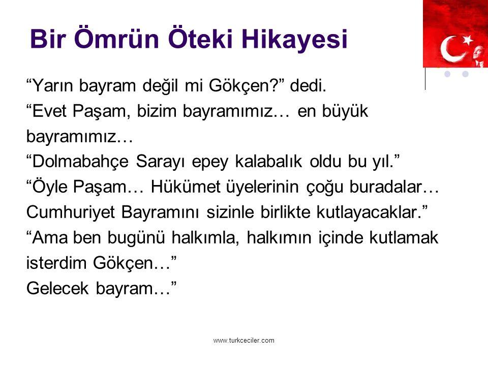 www.turkceciler.com Bir Ömrün Öteki Hikayesi Yarın bayram değil mi Gökçen? dedi.