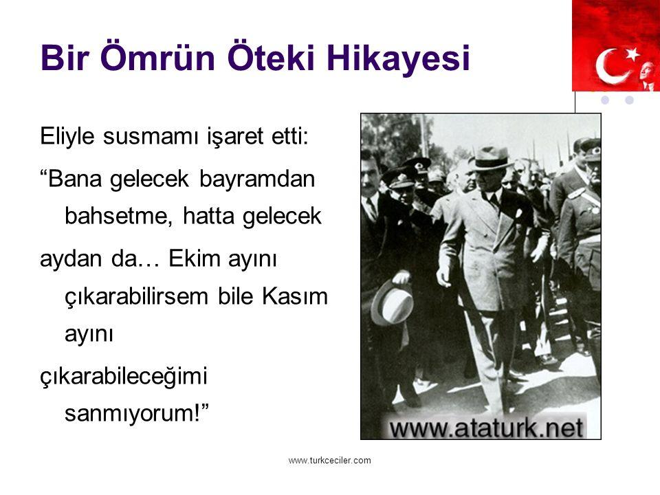 www.turkceciler.com Bir Ömrün Öteki Hikayesi Eliyle susmamı işaret etti: Bana gelecek bayramdan bahsetme, hatta gelecek aydan da… Ekim ayını çıkarabilirsem bile Kasım ayını çıkarabileceğimi sanmıyorum!