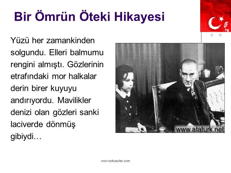 www.turkceciler.com Bir Ömrün Öteki Hikayesi Yüzü her zamankinden solgundu.