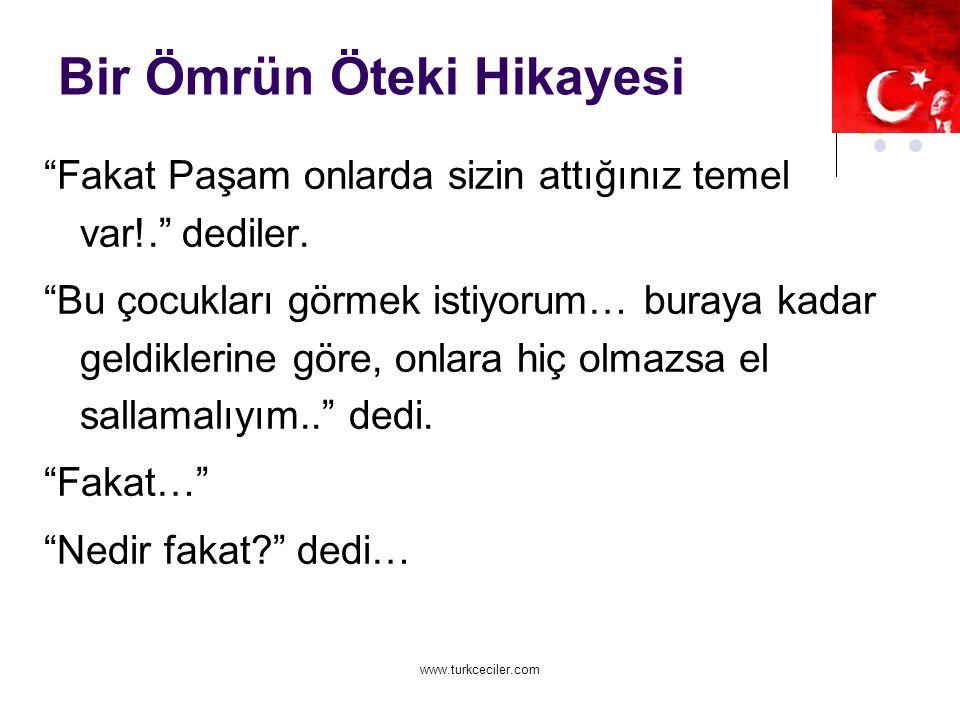 www.turkceciler.com Bir Ömrün Öteki Hikayesi Fakat Paşam onlarda sizin attığınız temel var!. dediler.