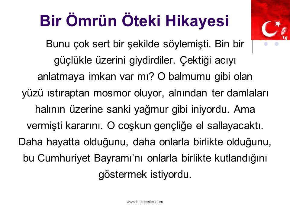 www.turkceciler.com Bir Ömrün Öteki Hikayesi Bunu çok sert bir şekilde söylemişti.