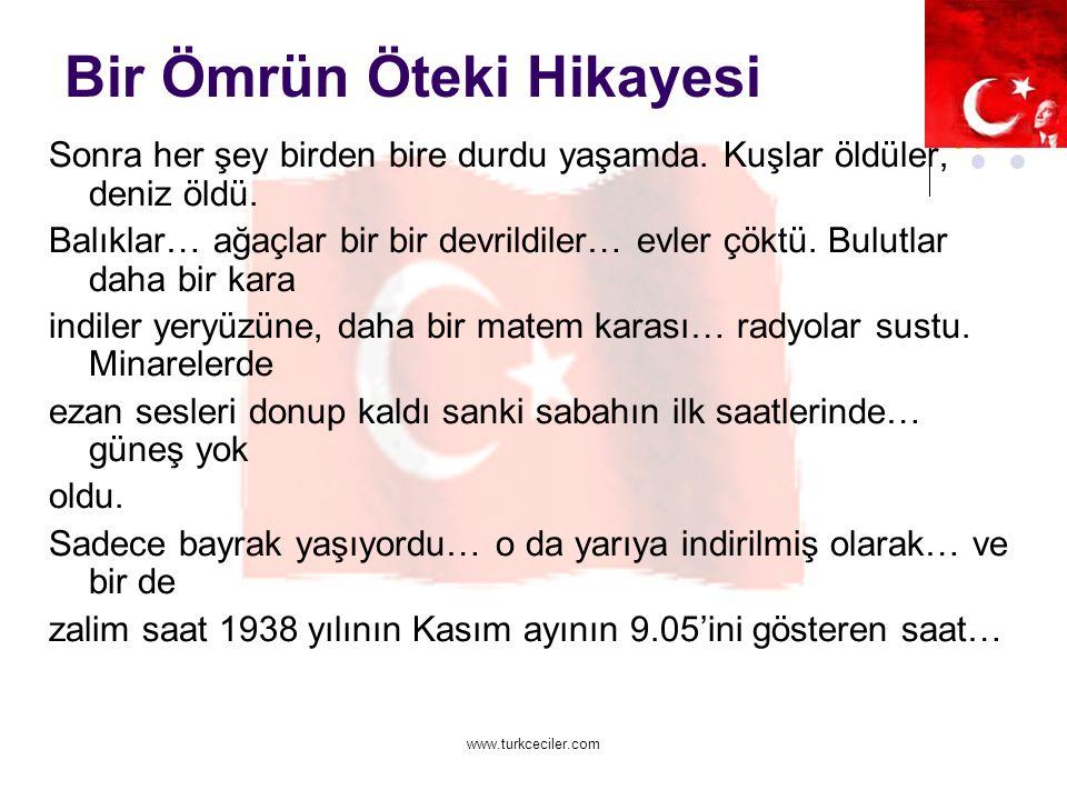www.turkceciler.com Bir Ömrün Öteki Hikayesi Sonra her şey birden bire durdu yaşamda.